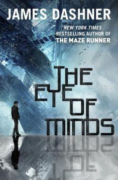 The Eye of Minds (Mortality Doctrine book by James Dashner author of the Maze Runner James Dashner, Ya Books, Good Books, Books To Read, Free Books, Nos4a2, Will Herondale, Maze Runner Series, Ya Novels