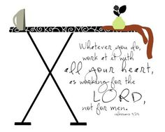 Love the ironing board in this. What a great reminder to do ALL that we do for HIS glory.