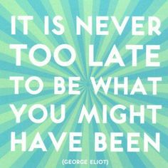 Its never to late