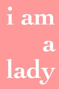 "Yes, I am a ""lady"" and proud of it! And I am a born-again Christian. That's even better! God is SO good to me. I could never deserve His love...but he bestows it generously everyday. Praise the Lord!"