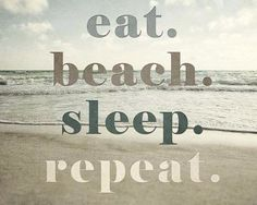 eat.sleep.beach.repeat