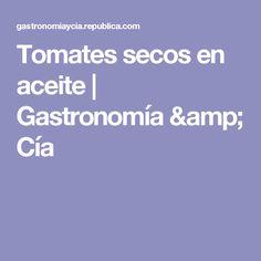 Tomates secos en aceite    Gastronomía & Cía