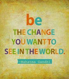 Mahatma Gandhi Digital Art - Be The Change by Cindy Greenbean Mantra, Anti Bullying Lessons, Anti Bully Quotes, Quotes To Live By, Me Quotes, Gandhi Quotes, Work Quotes, Change Quotes, Qoutes
