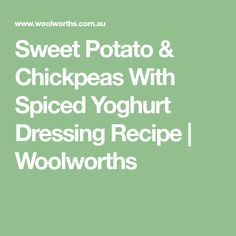 Sweet Potato & Chickpeas With Spiced Yoghurt Dressing Recipe   Woolworths
