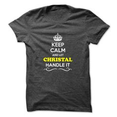 Keep Calm and Let CHRISTAL ( ^ ^)っ Handle itHey, if you are CHRISTAL, then this shirt is for you. Let others just keep calm while you are handling it. It can be a great gift too.Keep Calm and Let CHRISTAL Handle it