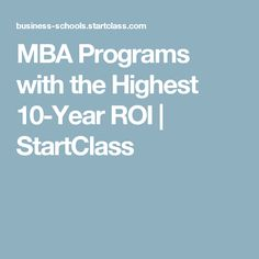 MBA Programs with the Highest 10-Year ROI   StartClass