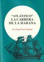 """""""Atlántico"""" la carrera de La Habana / José Ángel Pérez Expósito. Novela de viajes, mitad historia, mitad ficción. http://absysnetweb.bbtk.ull.es/cgi-bin/abnetopac01?TITN=501765"""