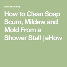 How to Clean Soap Scum, Mildew and Mold From a Shower Stall | eHow