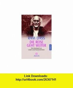Die Reise geht weiter. Den Kreislauf von Leben und Tod annehmen. (9783442215980) Ram Dass , ISBN-10: 3442215986  , ISBN-13: 978-3442215980 ,  , tutorials , pdf , ebook , torrent , downloads , rapidshare , filesonic , hotfile , megaupload , fileserve