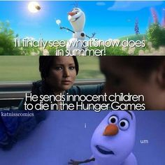 I'm gonna tell him. DON'T YOU DARE! -- Frozen and Hunger Games humor