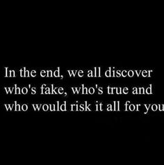 In the end ull know ur fake friends