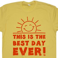 This is the Best Day Ever T Shirt Funny retor vintage T Shirts Happy Sunshine mens / womens / ladies Tee