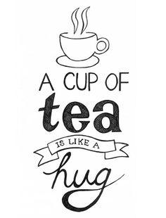 a cup of tea is like a hug!