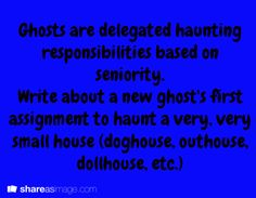 Ghosts are delegated haunting responsibilities based on seniority...