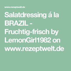 Salatdressing á la BRAZIL - Fruchtig-frisch by LemonGirl1982 on www.rezeptwelt.de