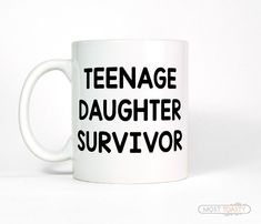 Hey, I found this really awesome Etsy listing at https://www.etsy.com/listing/233762107/teenage-daughter-survivor-coffee-cup