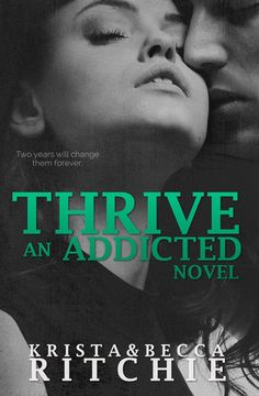 Thrive (Addicted #2.5) by Krista Ritchie , Becca Ritchie -- reread, so many things to love in this book. love love lilo so much. they are my #1 OTP and I will forever be on board with this ship forever!