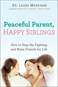 Peaceful Parent, Happy Siblings PDF By:Laura Markham Published on by Penguin Popular parenting expert Dr. Laura Markham, author o. Parenting Books, Good Parenting, Parenting Plan, Foster Parenting, Parenting Styles, Parenting Quotes, Parenting Issues, Conscious Parenting, Parenting Articles