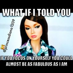 I don't even think focusing on yourself would make you as fabulous as me Barbie Funny, Bad Barbie, Sarcastic Quotes, Funny Quotes, Funny Memes, Hilarious, Princess Diana Quotes, Princessdiana1209, Barbie Quotes