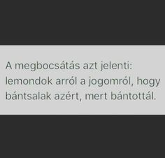 A megbocsátásról My Spirit, The Real World, Motto, Picture Quotes, Quotations, Texts, Life Quotes, Romance, Inspirational Quotes