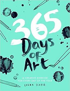 365 Days of Art: A Creative Exercise for Every Day of the Year: Lorna Scobie: 9781784881115: Amazon.com: Books