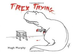 Super cute T-Rex book.  ive got mine in the guest bathroom... everyone comes outta there giggling.      T-Rex Trying by Hugh Murphy, http://www.amazon.com/dp/0452299020/ref=cm_sw_r_pi_dp_bVzjrb1919BN6