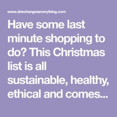 Have some last minute shopping to do?This Christmas list is all   sustainable, healthy, ethical and comes with free, two-day Prime shipping   to get your gifts to you before Christmas!