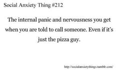 Lol but seriously, calling the pizza guy stresses me out so bad