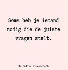 Iemand nodig die doorvraagt en de vinger op de zere plek legt? Ga naar www.de-stresscoach.nl Zen Quotes, Happy Quotes, Love Quotes, Funny Quotes, Coaching Questions, Dutch Words, Selfie Quotes, Burn Out, Life Philosophy