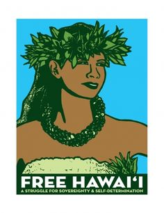 hawai'i sovereignty + a gorgeous political poster... want this. specifically, for my office.