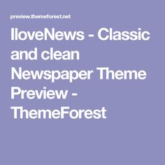 IloveNews - Classic and clean Newspaper Theme Preview - ThemeForest