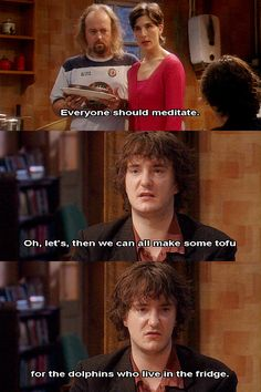 Black Books. I swear, half the stuff Bernard says makes no sense at all.