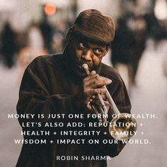 Money is just one form of wealth. Let's also add: reputation + health + integrity + family + wisdom + impact on our world.