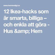 12 Ikea-hacks som är smarta, billiga – och enkla att göra - Hus & Hem