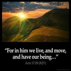 For in him we live, and move, and have our being ...