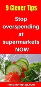 Stop overspending at supermarkets now with these 9 Clever Tips.You'll never overspend at supermarkets again. www.moremoneytips.com #grocery #moremoneytips #supermarket #personalfinance #save #savingmoney #budgeting