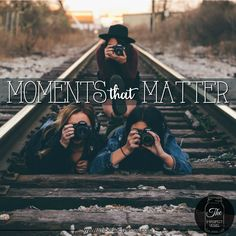 Moments That Matter - It's the moments that you spend with the people you love.  It's the moments doing the things that make you feel alive.  It's the air in your lungs and the pep in your step.  Those are the moments that matter.