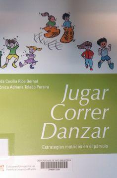 Jugar, correr, danzar : estrategias motrices en el párvulo / Gilda Cecilia Ríos Bernal, Mónica Adriana Toledo Pereira