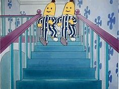 Really? We watched this? it's Bananas in Pyjamas, coming down stairs!!!