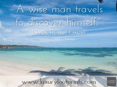 """""""A wise man travels to discover himself."""" James Russell Lowell"""