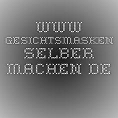 www.gesichtsmasken-selber-machen.de