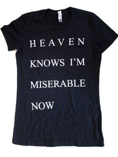 Hey, I found this really awesome Etsy listing at https://www.etsy.com/listing/99671663/womens-heaven-knows-im-miserable-now