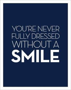 Smile.. Don't forget to add this to your outfit each day! :-)