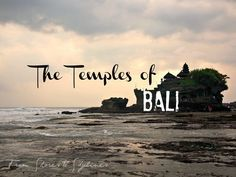 Bali is know as the land of a thousand temples, here are just 6 of the most beautiful temples in Bali.