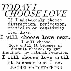 I will choose love until it becomes who I am