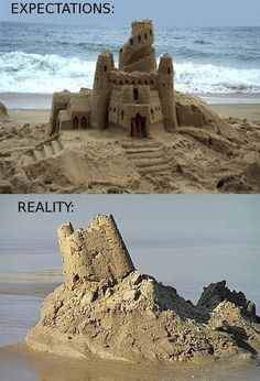 And so are sandcastles: | 45 Reasons Why We Can't Have Nice Things