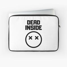 'Dead Inside' Laptop Sleeve by RIVEofficial Dead Inside, Social Events, Back To Black, Depressed, Laptop Sleeves, Badass, Custom Design, Trends, Tags