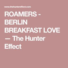 ROAMERS - BERLIN BREAKFAST LOVE — The Hunter Effect