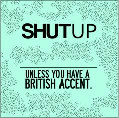 or an Irish. Or austrainlin. That's fine. Haha or a sweedish for a girl in my class lol