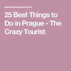 25 Best Things to Do in Prague - The Crazy Tourist